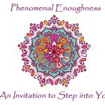 Phenomenal Enoughness: An Invitation to Step into Yours
